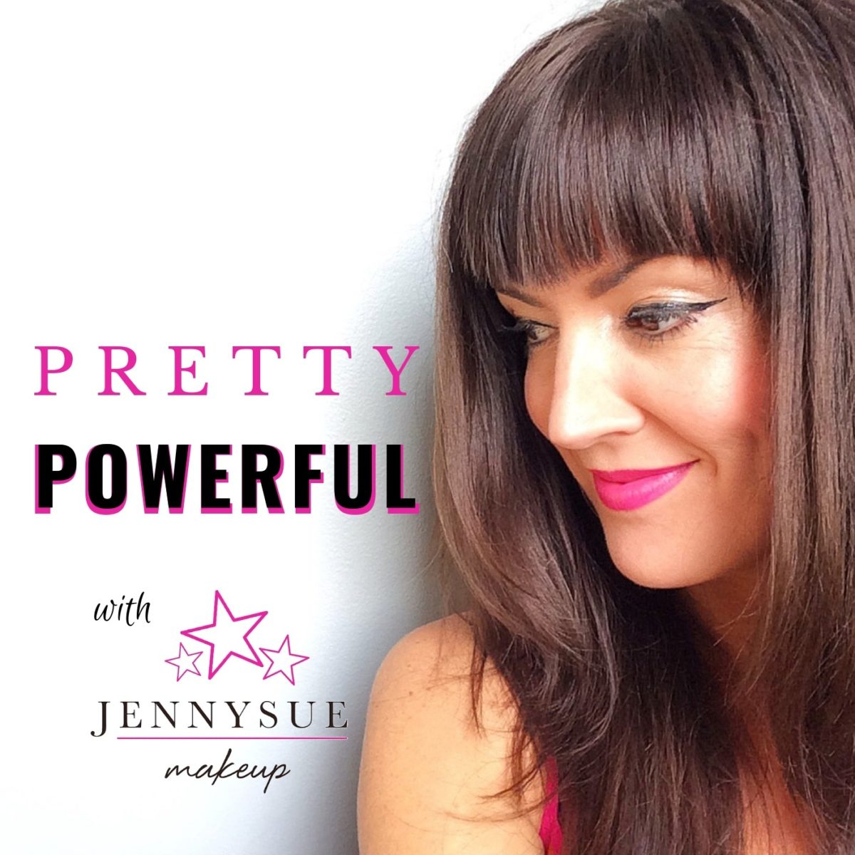 female podcasts Pretty Powerful with JennySue Makeup